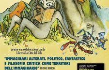 """Presentazione di """"IMMAGINARI ALTERATI. POLITICO, FANTASTICO E FILOSOFIA CRITICA COME TERRITORI DELL'IMMAGINARIO"""""""